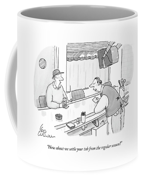 Drinking Coffee Mug featuring the drawing How About We Settle Your Tab From The Regular by Leo Cullum
