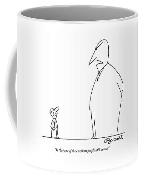 Emotion Coffee Mug featuring the drawing Is That One Of The Emotions People Talk About? by Charles Barsotti