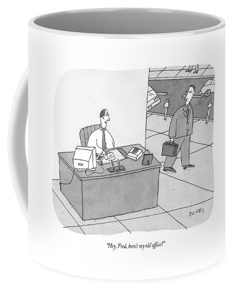 Business Management Unemployment Urban  (executive At Desk On Street Corner To Another Passing By.) 122451  Wordplay (executive At Desk On Street Corner To Another Passing By.) Coffee Mug featuring the drawing Hey, Fred, How's My Old Office? by Peter C. Vey