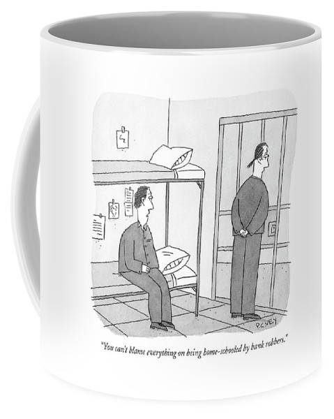 Education Crime Problems Prison   (one Inmate To Another.) 121139  Pve Peter C. Vey Peter Vey Pc Peter C. Vey P.c. Coffee Mug featuring the drawing You Can't Blame Everything On Being Home-schooled by Peter C. Vey