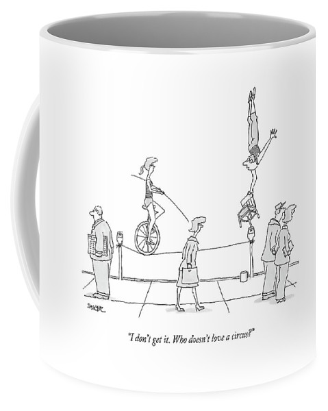 Circus Coffee Mug featuring the drawing I Don't Get It. Who Doesn't Love A Circus? by Jack Ziegler