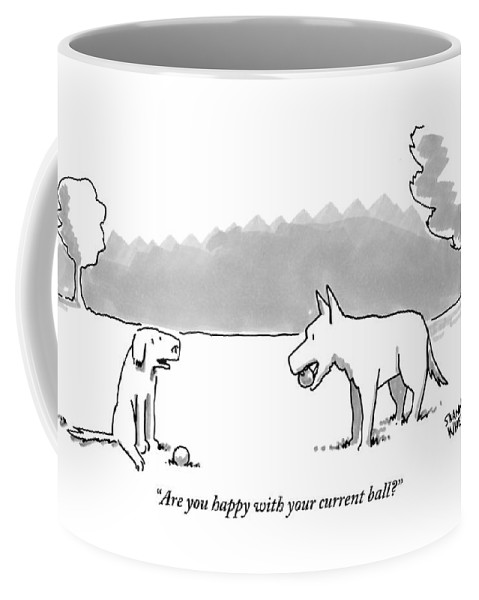 Are You Happy With Your Current Ball? Coffee Mug featuring the drawing A Dog Sits With A Ball At His Feet. Another Dog by Shannon Wheeler