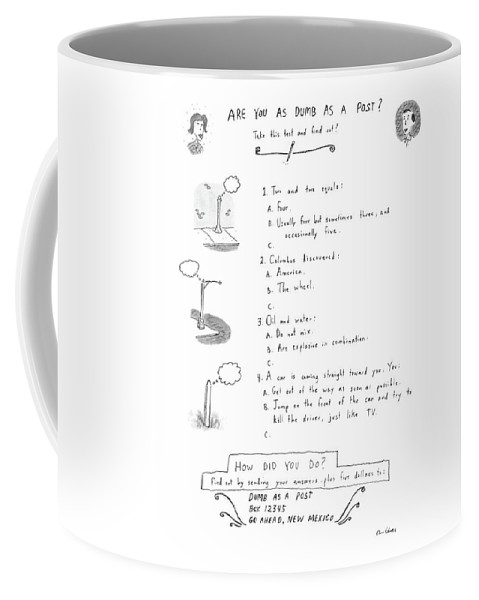 No Caption Are You As Dumb As A Post?: Title. Test Has 4 Questions Coffee Mug featuring the drawing Are You As Dumb As A Post? by Roz Chast