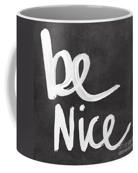 Nice Coffee Mug featuring the mixed media Be Nice by Linda Woods