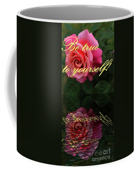 Be True To Yourself Rose Reflection Coffee Mug featuring the photograph Be True To Yourself Rose Reflection by Barbara Griffin