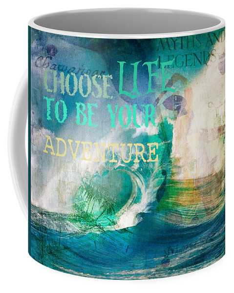 Photo Art Coffee Mug featuring the photograph Choose Life To Be Your Adventure by Toni Hopper