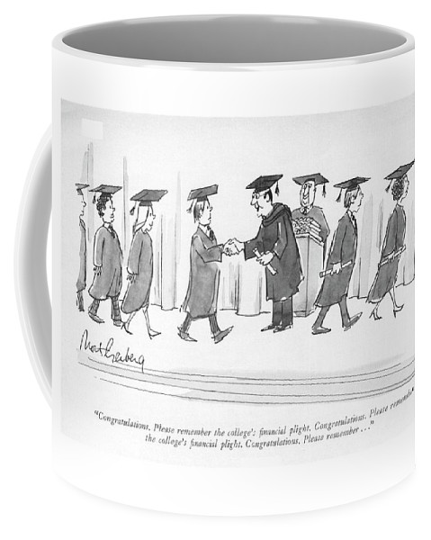 88039 Mge Mort Gerberg (dean Distributing Diplomas To Graduating College Students.) Cap Ceremony College Commencement Dean Debt Degree Dilemma Diploma Diplomas Distributing Donate Donations Education Gown Graduating Graduation Higher Learning Money Predicament Problems Students University Coffee Mug featuring the drawing Congratulations. Please Remember The College's by Mort Gerberg