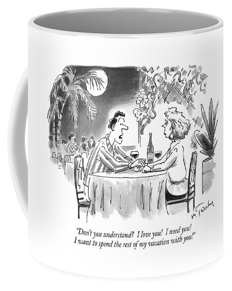 Relationships Coffee Mug featuring the drawing Don't You Understand? I Love You! I Need You! by Mike Twohy