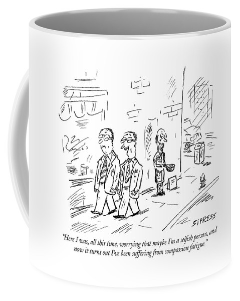 Selfish Coffee Mug featuring the drawing Here I Was, All This Time, Worrying That Maybe by David Sipress