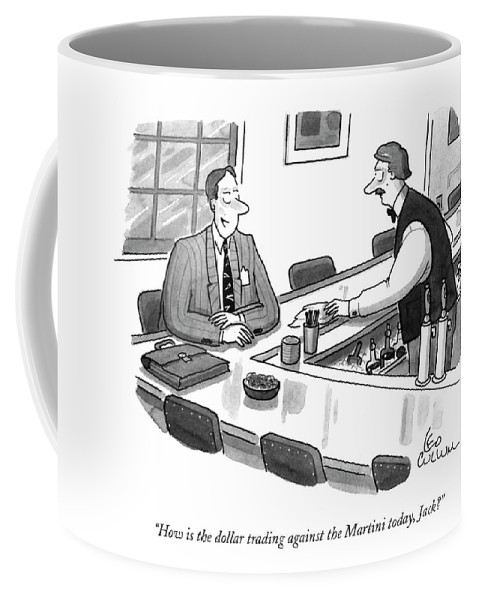 Drinking Coffee Mug featuring the drawing How Is The Dollar Trading Against The Martini by Leo Cullum