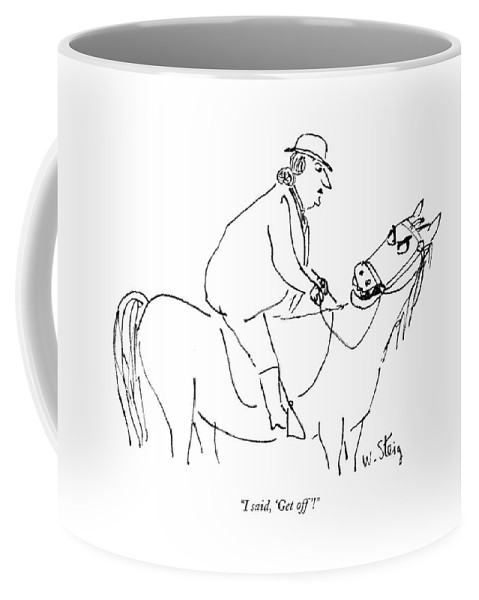 82640 Wst William Steig (horse Speaks Angrily Over Shoulder To The Rather Plump Woman Rider On His Back.) Horse Speaks Angrily Over Shoulder Rather Plump Woman Rider Back Fat Overweight Mister Ed Animals Animal Disgruntled Irate Enraged Mad Irritated Furious Upset Angry Mr Talking Equestrian Horseback Riding Incompetent Silly Ridiculous Coffee Mug featuring the drawing I Said, 'get Off'! by William Steig