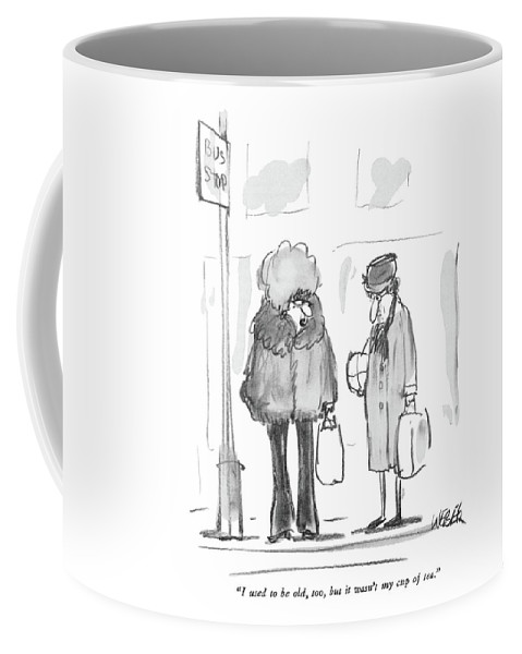 (dolled Up Old Lady To Old Lady.) Old Age Coffee Mug featuring the drawing I Used To Be Old by Robert Weber