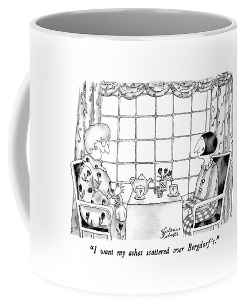 One Woman To Another Having Tea Coffee Mug featuring the drawing I Want My Ashes Scattered Over Bergdorf's by Victoria Roberts