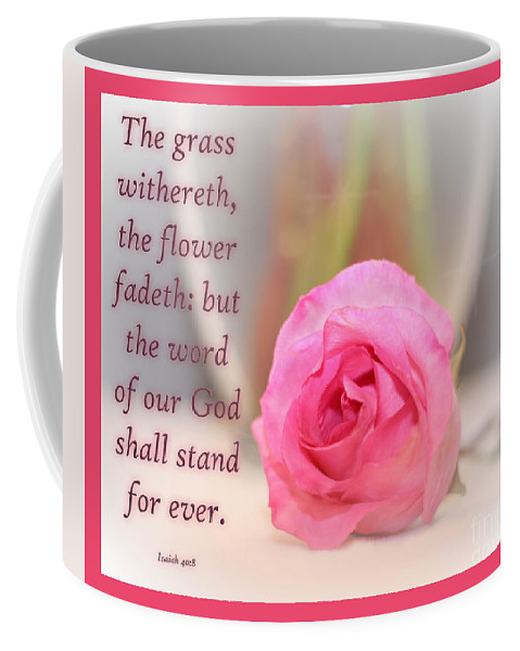 Rose Coffee Mug featuring the photograph Isaiah 40 Vs. 8 by Mechala Matthews