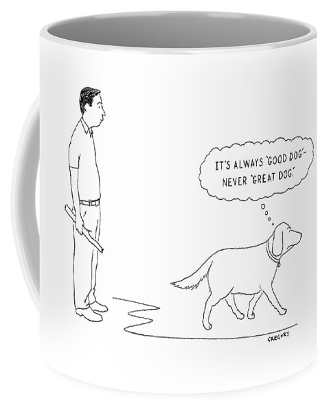 Dogs - General Coffee Mug featuring the drawing 'it's Always 'good Dog' - Never 'great Dog.' by Alex Gregory