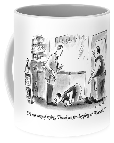 ' Store Manager Says To Man As Another Store Clerk Kisses His Feet As He Leaves The Store. -  Respect Coffee Mug featuring the drawing It's Our Way Of Saying by Mike Twohy