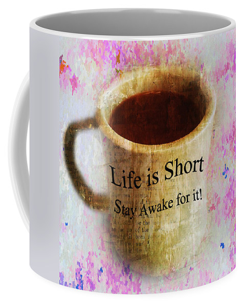 Life Is Short Stay Awake For It Coffee Mug featuring the photograph Life Is Short Stay Awake For It by Bill Cannon