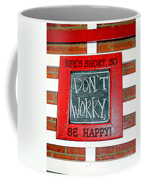 Don't Worry Be Happy Quote Coffee Mug featuring the photograph Life's Short So Don't Worry Be Happy by Kathy White