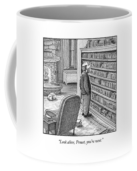 Proust Coffee Mug featuring the drawing Look Alive, Proust, You're Next by Harry Bliss