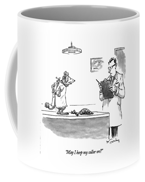 Medical Coffee Mug featuring the drawing May I Keep My Collar On? by Mike Twohy