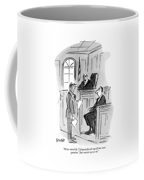 (judge To Witness On Stand In Courtroom.) Judge Coffee Mug featuring the drawing Never Mind The 'i Frequently Ask Myself The Same by Frank Modell