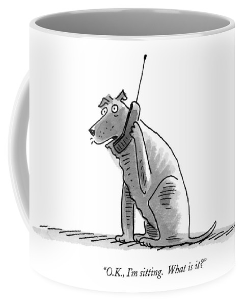 (dog Talking On Cell Phone.) Coffee Mug featuring the drawing O.k., I'm Sitting. What Is It? by Mick Stevens