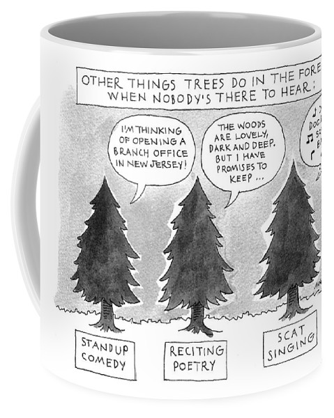 Other Things Trees Do In The Forest When Nobody's There To Hear: (three Trees Coffee Mug featuring the drawing Other Things Trees Do In The Forest When Nobody's by Mick Stevens