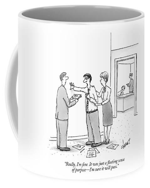 Office Workers - General Coffee Mug featuring the drawing Really, I'm Fine. It Was Just A Fleeting Sense by Tom Cheney