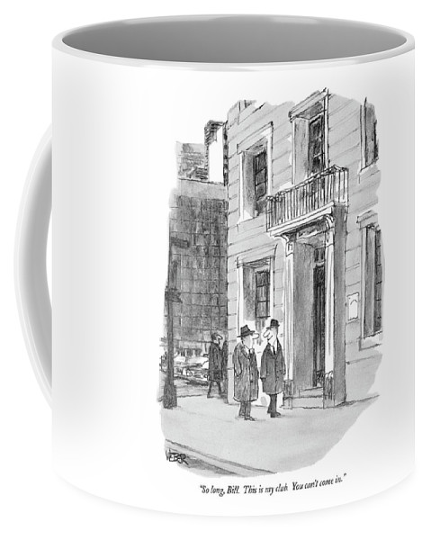 (man Looks Devious As He Parts With His Friend On The Street.)  Men Coffee Mug featuring the drawing So Long, Bill. This Is My Club. You Can't Come In by Robert Weber