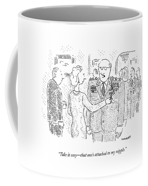 Army-generals Coffee Mug featuring the drawing Take It Easy - That One's Attached To My Nipple by Robert Mankoff