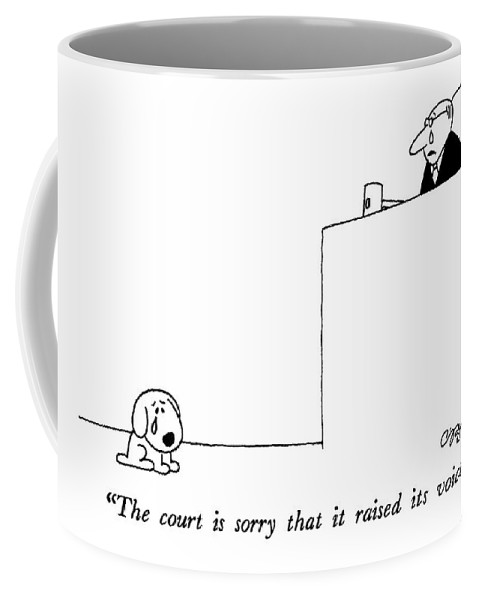 Animal Coffee Mug featuring the drawing The Court Is Sorry That It Raised Its Voice by Charles Barsotti