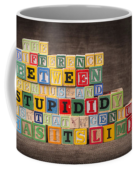 The Difference Between Genius And Stupidity Is That Genius Has Its Limits Coffee Mug featuring the photograph The Difference Between Genius and Stupidity Is That Genius Has Its Limits by Art Whitton