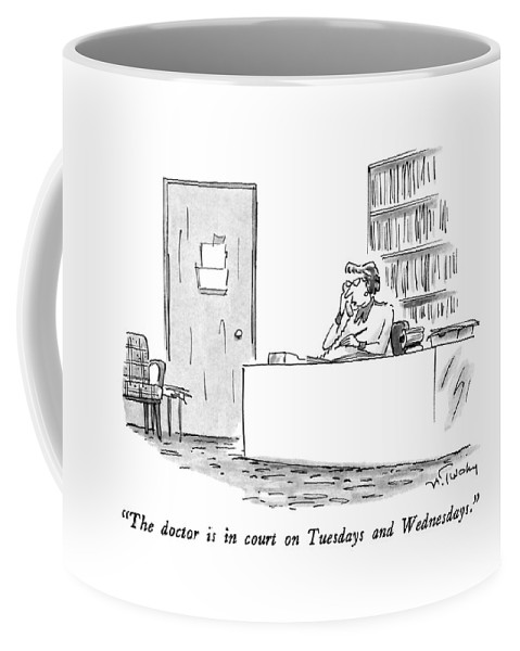 Secretary Speaks On Telephone. Business Coffee Mug featuring the drawing The Doctor Is In Court On Tuesdays And Wednesdays by Mike Twohy