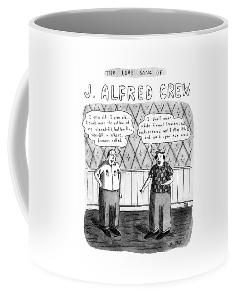 The Love Song Of J. Alfred Crew  Title: The Love Song Of J. Alfred Crew. Two Men Face Each Other. The Bubble Over The Man On The Left Reads Coffee Mug featuring the drawing The Love Song Of J. Alfred Crew by Roz Chast
