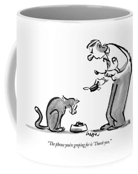 Dining Coffee Mug featuring the drawing The Phrase You're Groping For Is 'thank You.' by Lee Lorenz