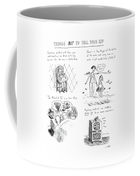 Things Not To Tell Your Kids: Title. 4-panels With Descriptions Above Coffee Mug featuring the drawing Things Not To Tell Your Kid by Roz Chast