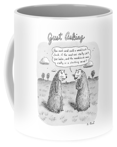 Woodchucks Coffee Mug featuring the drawing Title: Just Asking One Woodchuck Says To Another by Roz Chast