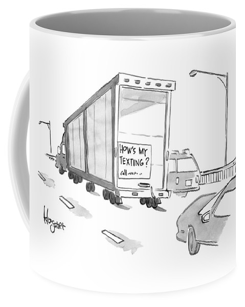 Text Message Coffee Mug featuring the drawing Truck With Sign On Back How's My Texting? by John Klossner