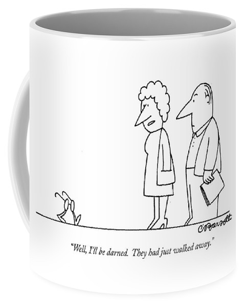 (wife Says To Husband Referring To His Eyeglasses Which Have Legs. Is Underlined) Medical Coffee Mug featuring the drawing Well, I'll Be Darned. They Had Just Walked Away by Charles Barsotti