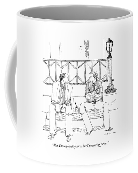 Business Coffee Mug featuring the drawing Well, I'm Employed By Them, But I'm Working by Richard Cline