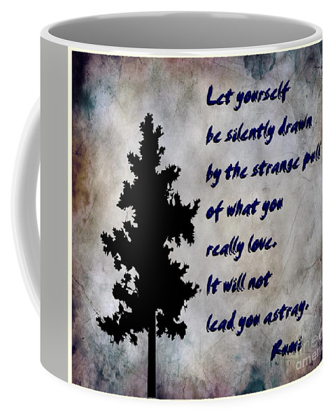 What You Really Love - Rumi Quote Coffee Mug featuring the photograph What You Really Love - Rumi Quote by Barbara Griffin