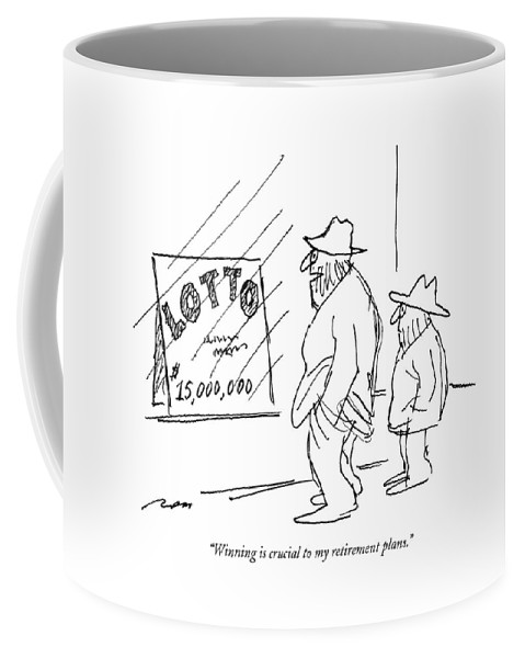 (homeless Man Says To Another As They Look At A Sign In A Window Which Reads ) Money Coffee Mug featuring the drawing Winning Is Crucial To My Retirement Plans by Al Ross
