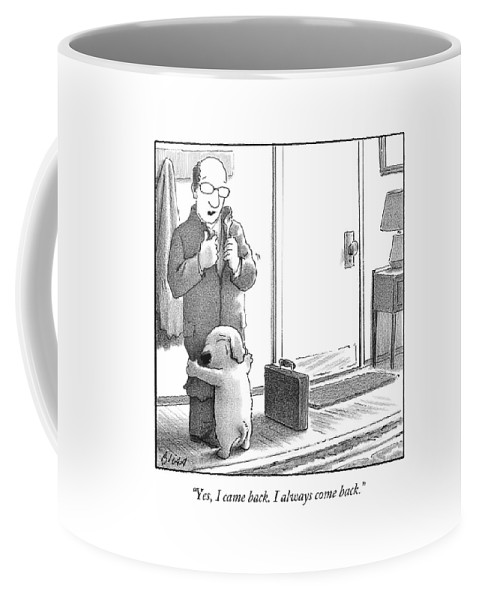 Yes Coffee Mug featuring the drawing Yes I Came Back I Always Come Back by Harry Bliss