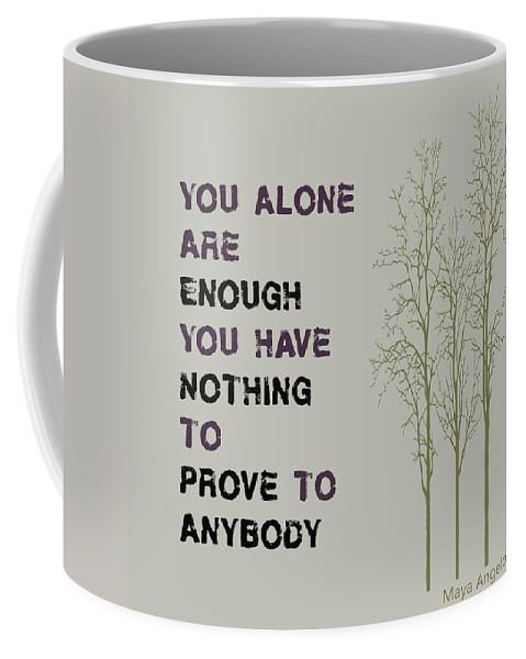 Maya Coffee Mug featuring the digital art You Alone Are Enough - Maya Angelou by Georgia Fowler