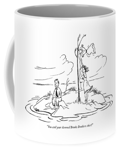 (woman Shipwrecked On Island Has To Hoist Her Dress For A Signal Coffee Mug featuring the drawing You And Your Damned Brooks Brothers Shirt! by Charles E. Martin