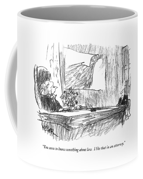 Lawyers Coffee Mug featuring the drawing You Seem To Know Something About Law. I Like by Robert Weber
