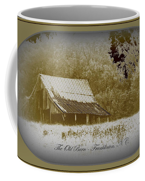 Barn Coffee Mug featuring the photograph The Old Barn - Franklinton N.c. by Travis Truelove