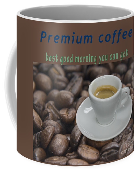 Premium Coffee Mug featuring the photograph Premium Coffee - Best Good Morning You Can Get by Humorous Quotes
