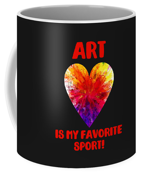 Art-clothes-for-women Coffee Mug featuring the digital art Art Is My Favorite Sport by Sourcing Graphic Design