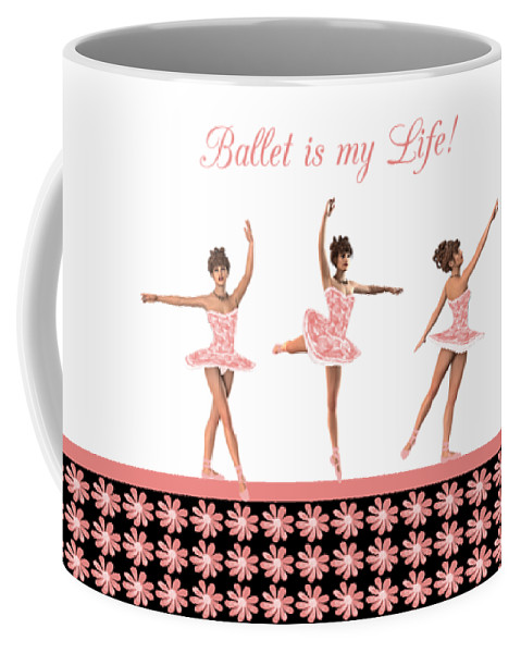 Ballet Is My Life Coffee Mug featuring the digital art Ballet Is My Life by Methune Hively